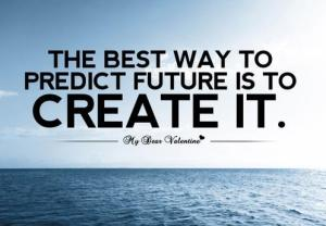 the-best-way-to-predict-future-is-to-create-it